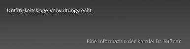 Untätigkeitsklage im Verwaltungsrecht in Starnberg & München - Besonderheiten des Verwaltungsrechts im Falle der Verzögerung bei Behörden und Ämtern