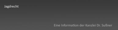 Jagdrecht in München, Starnberg, Bayern und Deutschland - Ausführliche Informationen von Jäger und Rechtsanwalt Dr. Sußner über die Details auf die Gesetzgebung im Zusammenhang mit der Wildjagd