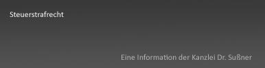 Steuerstrafrecht München & Starnberg - ausführliche Informationen zur strafbaren Steuerhinterziehung und Steuerverkürzung von Rechtsanwalt Dr. Franz Sußner
