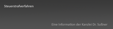 Steuerstrafverfahren München & Starnberg - Ausführliche Informationen zu steuerstrafrechtlichen Problemen von Rechtsanwalt Dr. Sußner